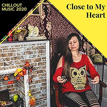 Close To My Heart - Chillout Music 2020