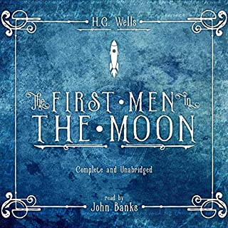 The First Men in the Moon                   By:                                                                                                                                 H.G. Wells                               Narrated by:                                                                                                                                 John Banks                      Length: 7 hrs and 18 mins     19 ratings     Overall 4.5