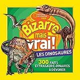 National Geographic Kids: Bizarre Mais Vrai! Les Dinosaures
