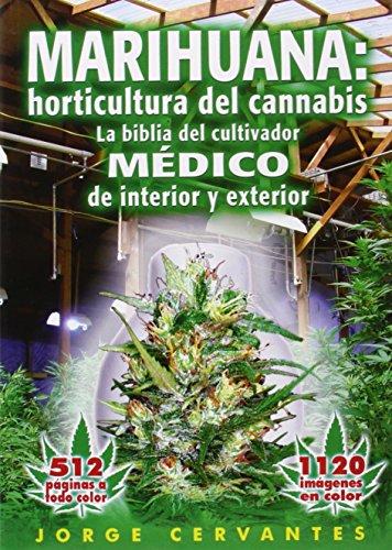 Marihuana: Horticultura De Cannabis - La Biblia Del Cultivador Medico De Interior Y Exterior