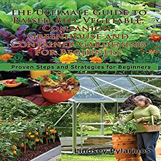 The Ultimate Guide to Raised Bed, Vegetable, Companion, Greenhouse, and Container Gardening for Beginners audiobook cover art