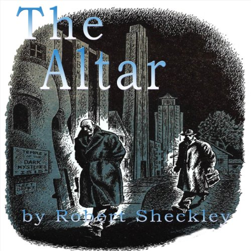 The Altar                   By:                                                                                                                                 Robert Sheckley                               Narrated by:                                                                                                                                 Mike Vendetti                      Length: 15 mins     2 ratings     Overall 5.0