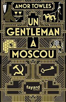 Un gentleman à Moscou (Littérature étrangère) (French Edition) by [Amor Towles]