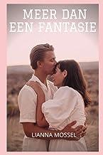 Meer dan een fantasie: Seksavonturen en fantasieën, compilaties van seksverhalen, intieme en erotische herinneringen, seks...