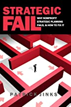 Strategic Fail: Why Nonprofit Strategic Planning Fails, and How to Fix It