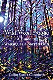WildWood Magic: A Guide to Walking as a Sacred Path