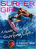 Surfer Girl: A Guide To The Surfing Life - Sanoe Lake