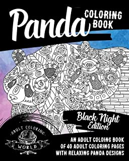 Panda Coloring Book: Black Night Edition: An Adult Coloing Book of 40 Adult Coloring Pages with Relaxing Panda Designs (Animal Coloring Books for Adults) (Volume 32)