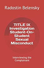 TITLE IX Investigation Student-On-Student Sexual Misconduct: Interviewing the Complainant