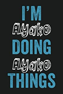 I'm Ayako Doing Ayako Things: Funny First Name Ayako, Notebook Gift Ayako, Personalized Lined Notebook, Gift Idea for Ayak...
