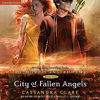 City of Fallen Angels     The Mortal Instruments, Book 4              By:                                                                                                                                 Cassandra Clare                               Narrated by:                                                                                                                                 Ed Westwick,                                                                                        Molly C. Quinn                      Length: 12 hrs and 39 mins     5,503 ratings     Overall 4.2