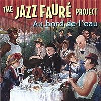 Jazz Faure Project: Au Bord De L'eau