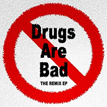 Drugs Are Bad (The Remix EP)
