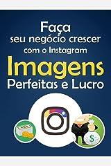 Faça Seu Negócio Crescer Com O Instagram: Imagens Perfeitas e Lucro eBook Kindle