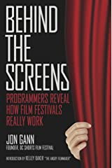 Behind the Screens: Programmers Reveal How Film Festivals Really Work Kindle Edition