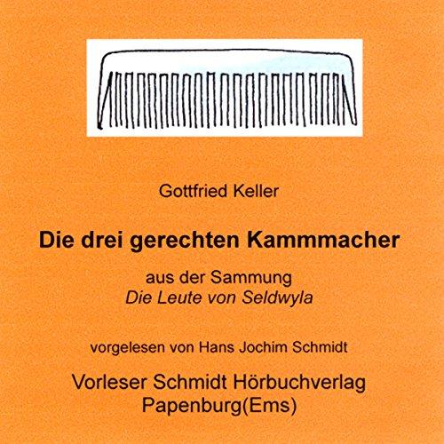 Die drei gerechten Kammmacher                   Autor:                                                                                                                                 Gottfried Keller                               Sprecher:                                                                                                                                 Hans Jochim Schmidt                      Spieldauer: 2 Std. und 4 Min.     1 Bewertung     Gesamt 5,0