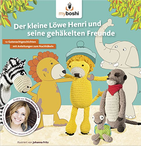 myboshi: Der kleine Löwe Henri und seine gehäkelten Freunde - Eine Geschichte mit supersüßen Amigurumis zum Vorlesen und Nachhäkeln