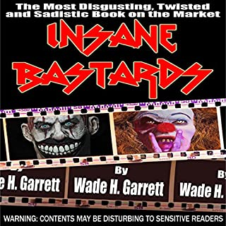 Insane Bastards     An Extreme Horror Story              By:                                                                                                                                 Wade H. Garrett                               Narrated by:                                                                                                                                 Tom Beyer                      Length: 7 hrs and 32 mins     23 ratings     Overall 4.4