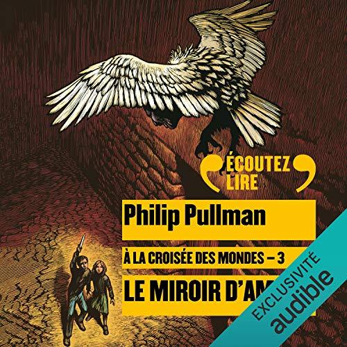 A la Croisée des Mondes, tome 3 : Le Miroir d'Ambre de Philip Pullman