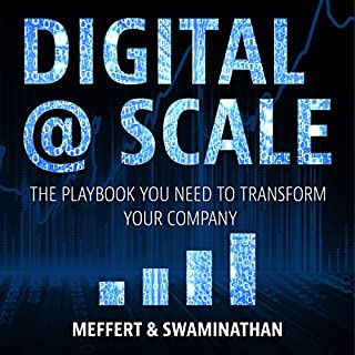 Digital @ Scale     The Playbook You Need to Transform Your Company              By:                                                                                                                                 Anand Swaminathan,                                                                                        Jurgen Meffert                               Narrated by:                                                                                                                                 Rory Barnett                      Length: 9 hrs and 51 mins     1 rating     Overall 5.0