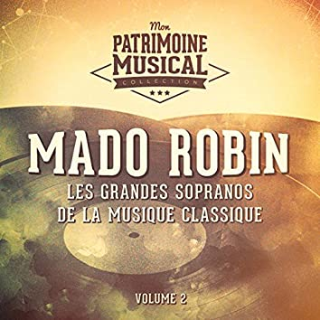 Les grandes sopranos de la musique classique : Mado Robin, Vol. 2 (Airs d'opéra)