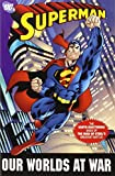 Superman: Our Worlds at War - The Complete Collection: The Earth-Shattering Saga of the Man of Steel's Greatest Battle!