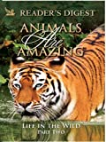 Animals Are Amazing: Life in the Wild: Part Two