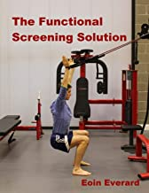 The Functional Screening Solution.: The Ultimate 'Cook Book' Approach to fix Faulty Movement, prevent injury and set a base for performance