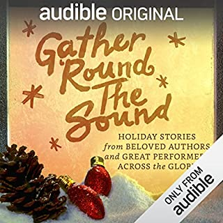 Gather 'Round the Sound     Holiday Stories from Beloved Authors and Great Performers Across the Globe              By:                                                                                                                                 Paulo Coelho,                                                                                        Yvonne Morrison,                                                                                        Charles Dickens                               Narrated by:                                                                                                                                 Angele Masters,                                                                                        Daniel Frances Berenson,                                                                                        Magda Szubanski,                   and others                 Length: 1 hr and 12 mins     5,902 ratings     Overall 3.2