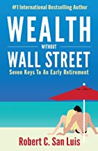 Wealth Without Wall Street: Seven Keys to an Early Retirement