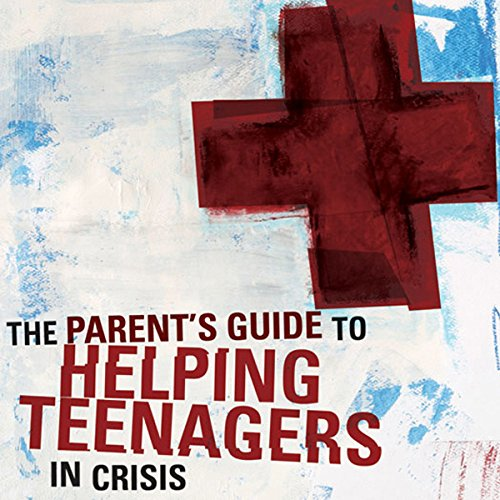 A Parent's Guide to Helping Teenagers in Crisis audiobook cover art