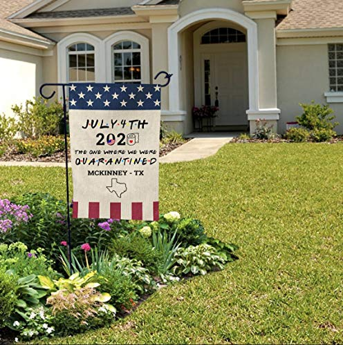 American Garden Flag - July 4th 2020 The One Where We were Quarantined McKinney Texas TX - Independence Day Garden Flags 12'×18' for Outdoor Garden Lawn