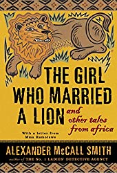 Books Set in Zimbabwe: The Girl Who Married a Lion: And Other Tales from Africa by Alexander McCall Smith. zimbabwe books, zimbabwe novels, zimbabwe literature, zimbabwe fiction, zimbabwe authors, zimbabwe memoirs, best books set in zimbabwe, popular books set in zimbabwe, books about zimbabwe, zimbabwe reading challenge, zimbabwe reading list, harare books, bulawayo books, zimbabwe packing, zimbabwe travel, zimbabwe history, zimbabwe travel books, zimbabwe books to read, books to read before going to zimbabwe, novels set in zimbabwe, books to read about zimbabwe