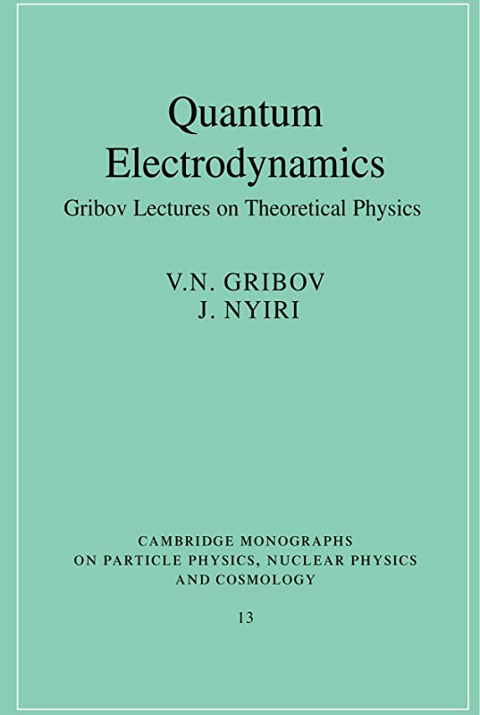 リル打たれたトラック参照するQuantum Electrodynamics: Gribov Lectures on Theoretical Physics (Cambridge Monographs on Particle Physics, Nuclear Physics and Cosmology)