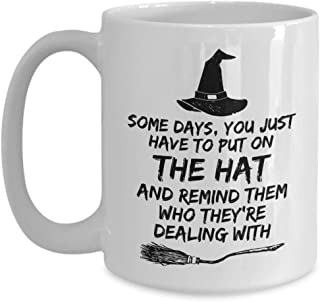 Some Days, You Just Have to Put On the Hat and Remind Them Who They're Dealing With, Coffee Mug, Witch's Brew Mug, Witch Mug, Halloween Mug 11Oz 15Oz