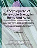 ENCYCLOPEDIA OF RENEWABLE ENERGY FOR HOME AND AUTO: Clean and Sustainable Power Choices Including Solar, Wind, Photovoltaic (PV), Biomass, Hydrogen, Woodgas, ... Batteries, and much more. (English Edition)