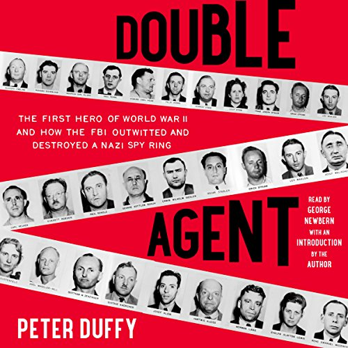 Double Agent     The First Hero of World War II and How the FBI Outwitted and Destroyed a Nazi Spy Ring              By:                                                                                                                                 Peter Duffy                               Narrated by:                                                                                                                                 George Newbern,                                                                                        Peter Duffy                      Length: 8 hrs and 25 mins     17 ratings     Overall 3.5
