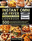 Instant Omni Air Fryer Toaster Oven Cookbook: 500 Foolproof Recipes for Quicker, Healthier and More Delicious Meals That Anyone can Cook with a Complete Instant Omni Air Fryer Toaster Oven Guide