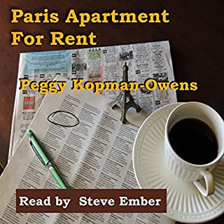 Paris Apartment for Rent                   By:                                                                                                                                 Peggy Kopman-Owens                               Narrated by:                                                                                                                                 Steve Ember                      Length: 12 hrs and 49 mins     3 ratings     Overall 4.3