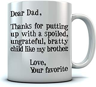idea for Dad Funny Coffee Mug - Dear Dad: Thanks for Putting Up with a Spoiled Child, Like My Brother, Fun Birthday Present for Fathers from Son, Daughter Ceramic Mug 15 Oz. White