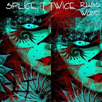 Splice It Twice
