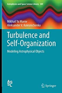 Turbulence and Self-Organization: Modeling Astrophysical Objects (Astrophysics and Space Science Library Book 389)