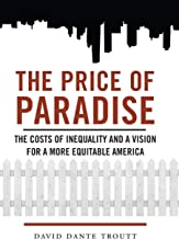 The Price of Paradise: The Costs of Inequality and a Vision for a More Equitable America