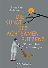 Die Kunst des achtsamen Putzens: Wie wir Haus und Seele reinigen (German Edition)