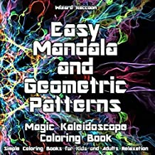 Magic Kaleidoscope Coloring Book: Easy Mandala and Geometric Patterns for Beginners (Simple Coloring Books for Kids and Adults Relaxation)