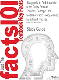 Studyguide for an Introduction to the Policy Process: Theories, Concepts, and Models of Public Policy Making by Birkland, ...
