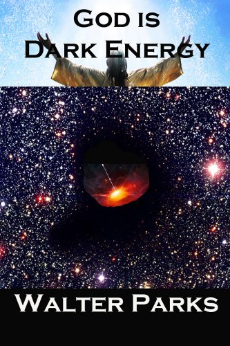 Book: God is Dark Energy by Walter Parks