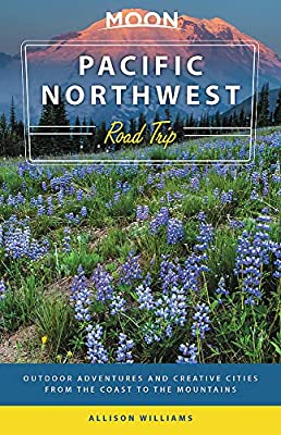 Moon Pacific Northwest Road Trip: Outdoor Adventures and Creative Cities from the Coast to the Mountains (Travel Guide)