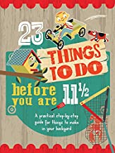 23 Things to Do Before You Are 11 1/2: A practical step-by-step guide for things to make in your backyard