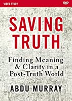Saving Truth Video Study: Finding Meaning and Clarity in a Post-truth World [DVD]